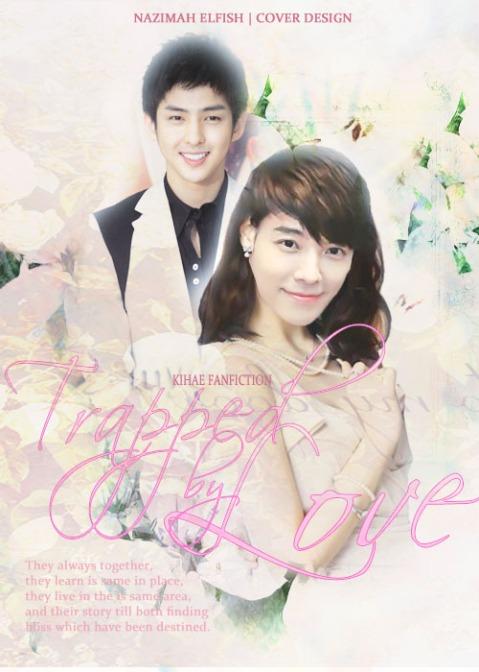 trapped by love cover fanfic kihae kibum donghae Mereka selalu bersama, mereka belajar di tempat yang sama, mereka tinggal di daerah yang sama, dan ini kisah mereka hingga keduanya menemukan kebahagiaan yang telah ditakdirkan