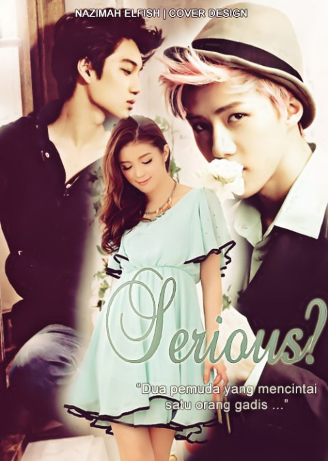 SERIOUS cover fanfiction sehun dan kai exo dua pemuda yang mencintai gadis yang sama school life romance angst_